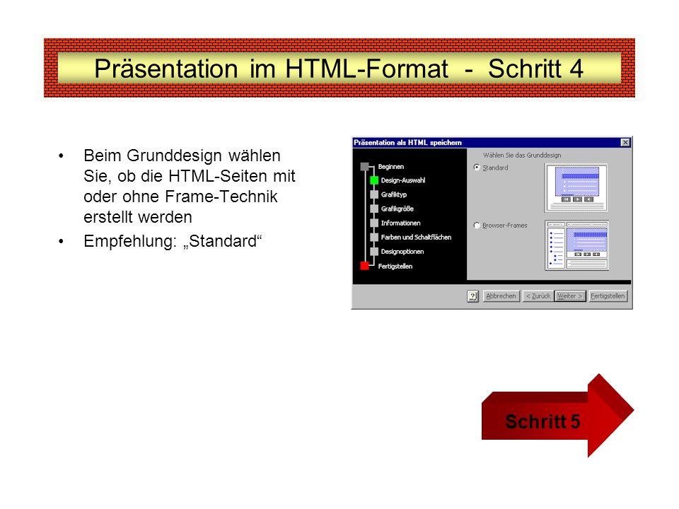 Präsentation im HTML-Format - Schritt 4 Beim Grunddesign wählen Sie, ob die HTML-Seiten mit oder ohne Frame-Technik erstellt werden Empfehlung: Standa