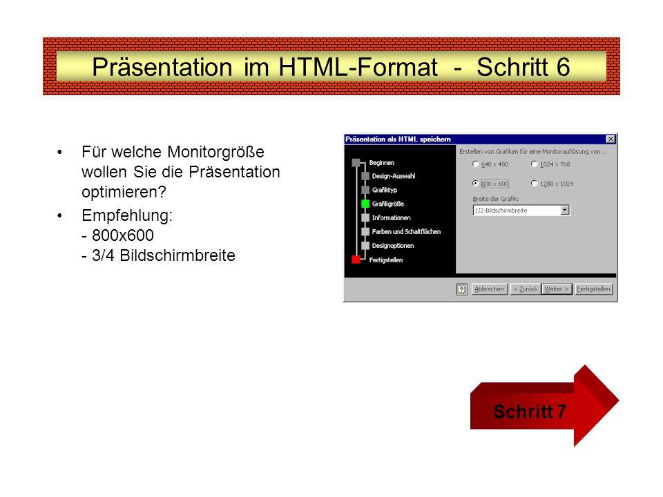 Präsentation im HTML-Format - Schritt 6 Für welche Monitorgröße wollen Sie die Präsentation optimieren? Empfehlung: - 800x600 - 3/4 Bildschirmbreite S