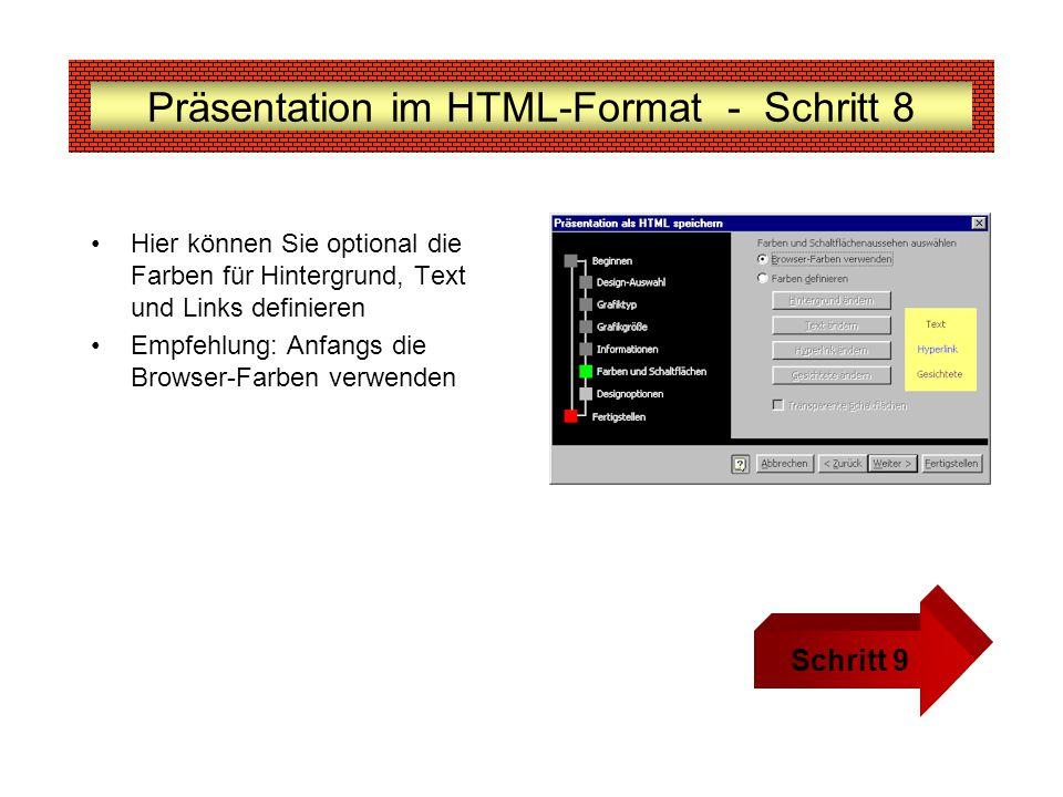 Präsentation im HTML-Format - Schritt 8 Hier können Sie optional die Farben für Hintergrund, Text und Links definieren Empfehlung: Anfangs die Browser