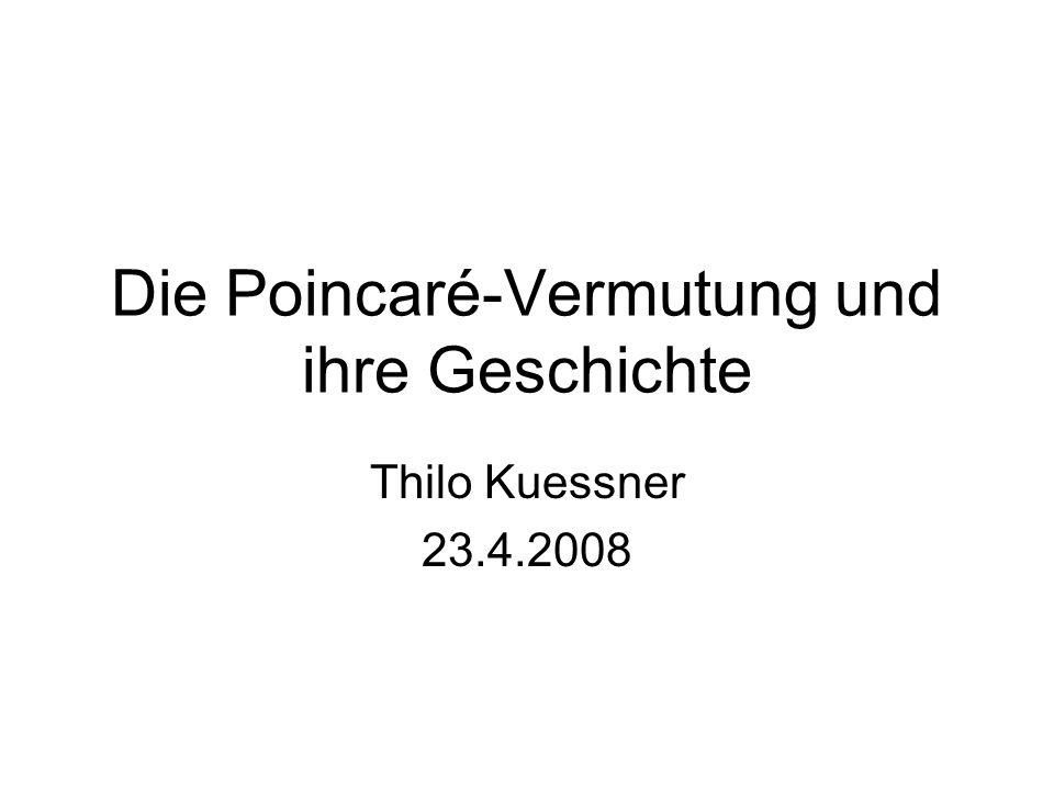 Die Poincaré-Vermutung und ihre Geschichte Thilo Kuessner 23.4.2008