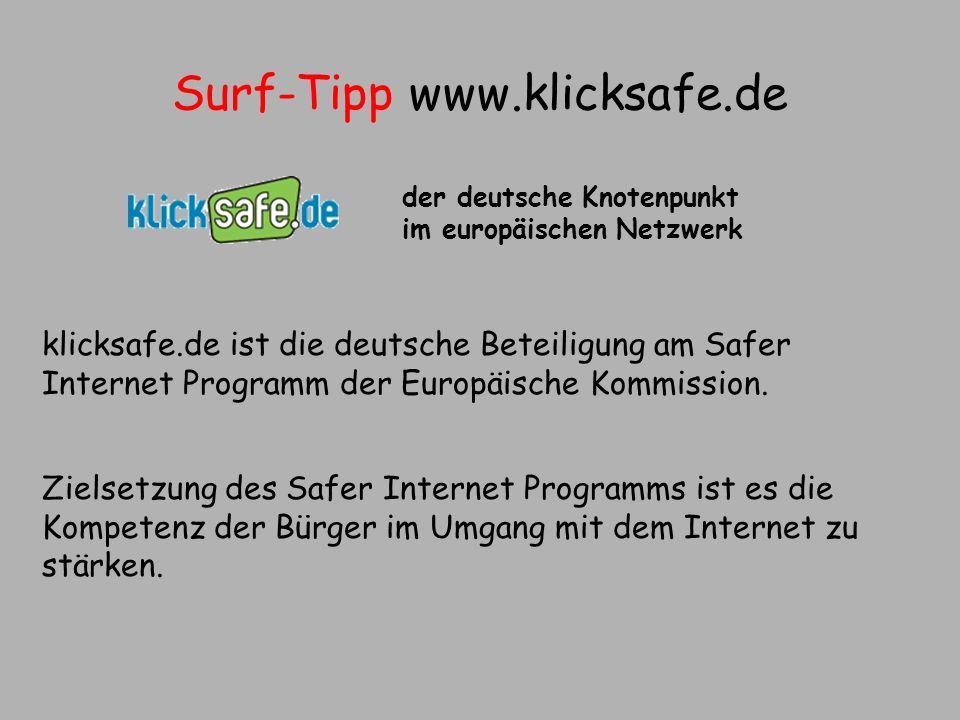 Surf-Tipp www.klicksafe.de der deutsche Knotenpunkt im europäischen Netzwerk klicksafe.de ist die deutsche Beteiligung am Safer Internet Programm der