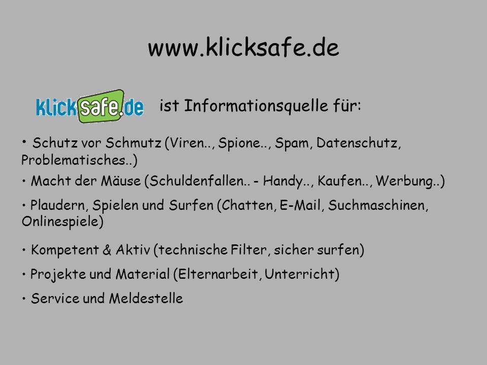 www.klicksafe.de ist Informationsquelle für: Schutz vor Schmutz (Viren.., Spione.., Spam, Datenschutz, Problematisches..) Macht der Mäuse (Schuldenfal