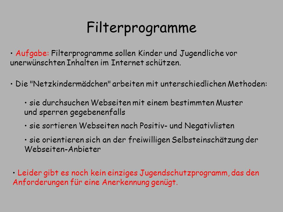 Filterprogramme Aufgabe: Filterprogramme sollen Kinder und Jugendliche vor unerwünschten Inhalten im Internet schützen. Die