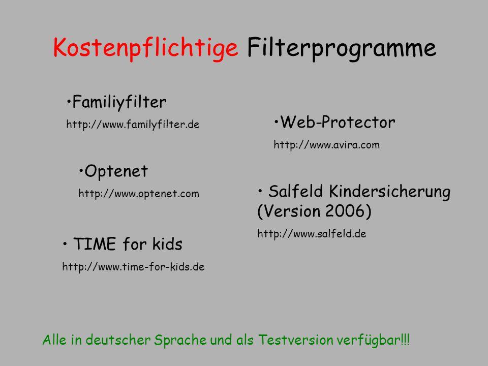 Kostenpflichtige Filterprogramme Alle in deutscher Sprache und als Testversion verfügbar!!! Familiyfilter http://www.familyfilter.de TIME for kids htt