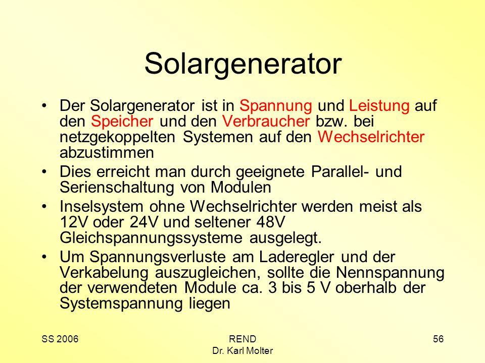 SS 2006REND Dr. Karl Molter 56 Solargenerator Der Solargenerator ist in Spannung und Leistung auf den Speicher und den Verbraucher bzw. bei netzgekopp