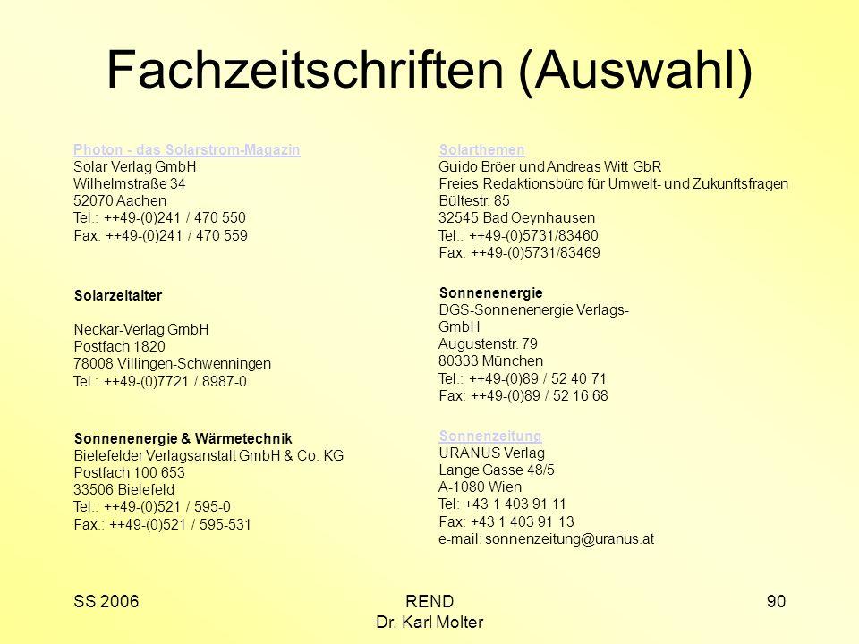 SS 2006REND Dr. Karl Molter 90 Fachzeitschriften (Auswahl) Photon - das Solarstrom-Magazin Solar Verlag GmbH Wilhelmstraße 34 52070 Aachen Tel.: ++49-