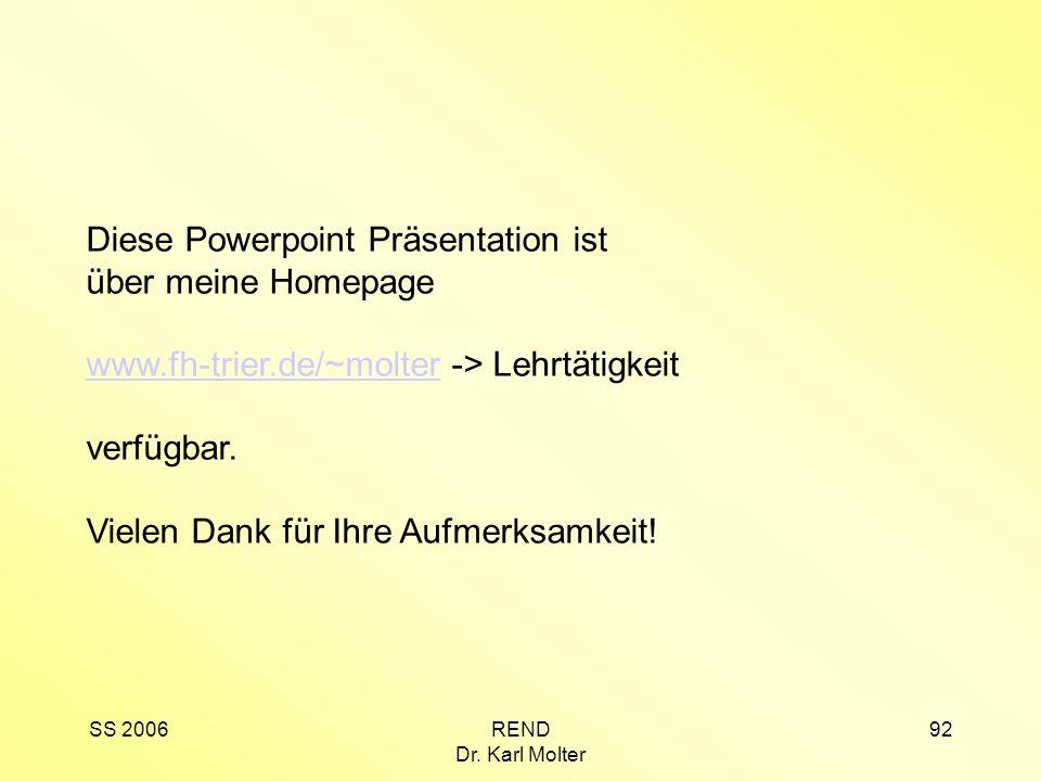 SS 2006REND Dr. Karl Molter 92 Diese Powerpoint Präsentation ist über meine Homepage www.fh-trier.de/~molterwww.fh-trier.de/~molter -> Lehrtätigkeit v