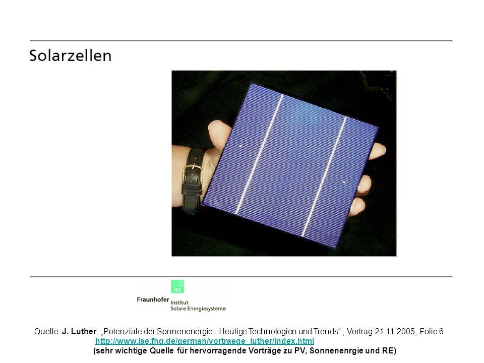 Quelle: J. Luther: Potenziale der Sonnenenergie –Heutige Technologien und Trends, Vortrag 21.11.2005, Folie 6 http://www.ise.fhg.de/german/vortraege_l