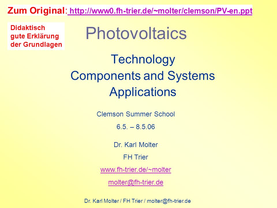 Dr. Karl Molter / FH Trier / molter@fh-trier.de Photovoltaics Technology Components and Systems Applications Clemson Summer School 6.5. – 8.5.06 Dr. K