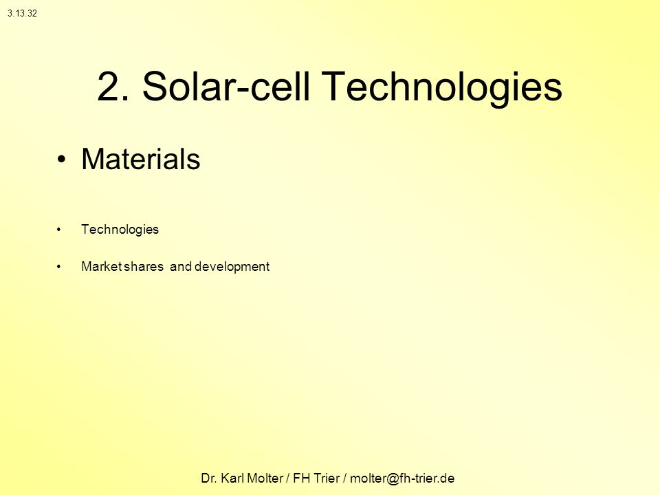 Dr. Karl Molter / FH Trier / molter@fh-trier.de 2. Solar-cell Technologies Materials Technologies Market shares and development 3.13.32