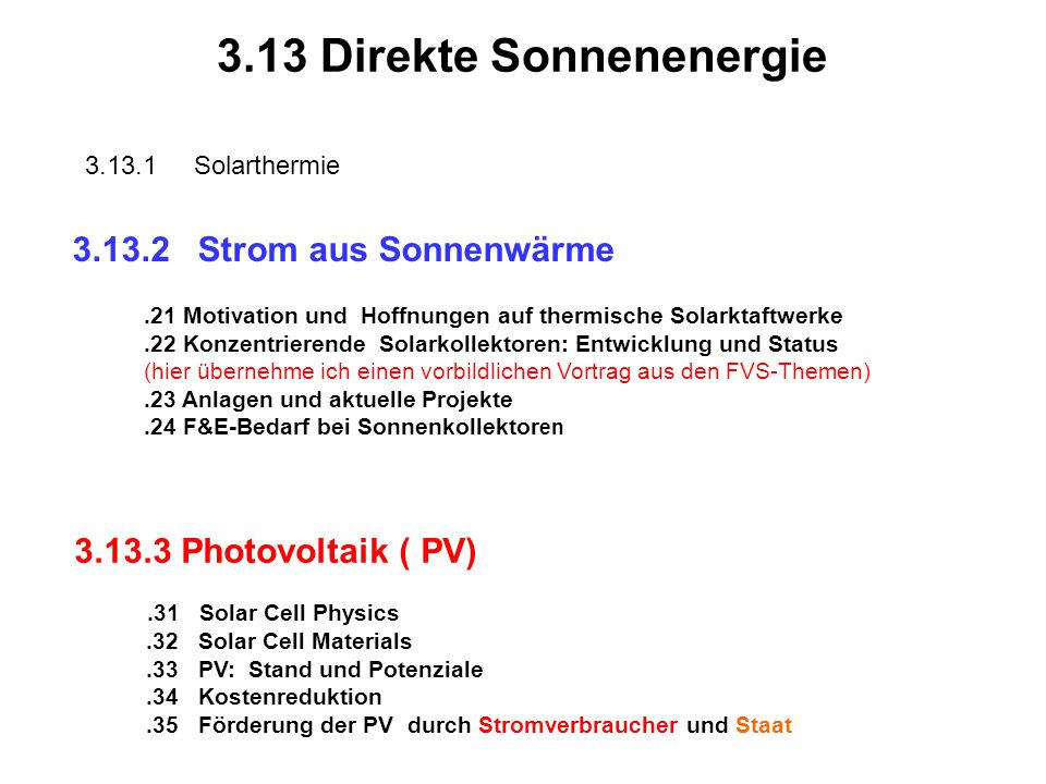 3.13.3 Photovoltaik ( PV) 3.13.31 Solar Cell Physics 3.13.32 Solar Cell Materials 3.13.33 PV: Stand und Potentiale 3.13.34 Kostenreduktion 3.13.35 Förderung der PV durch Stromverbraucher und Staat
