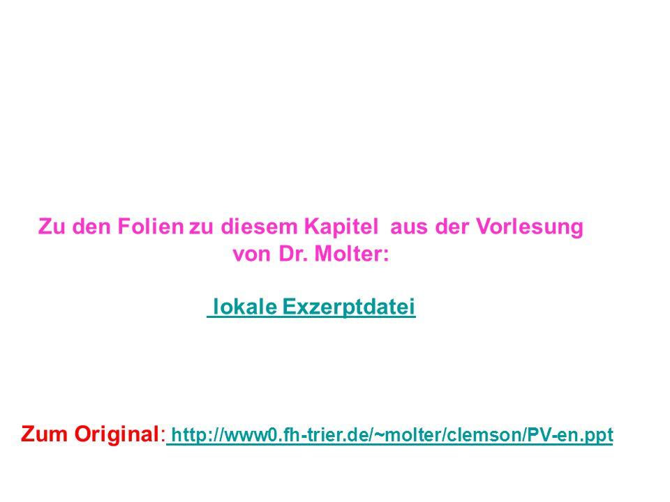 Zu den Folien zu diesem Kapitel aus der Vorlesung von Dr. Molter: lokale Exzerptdatei Zum Original: http://www0.fh-trier.de/~molter/clemson/PV-en.ppt