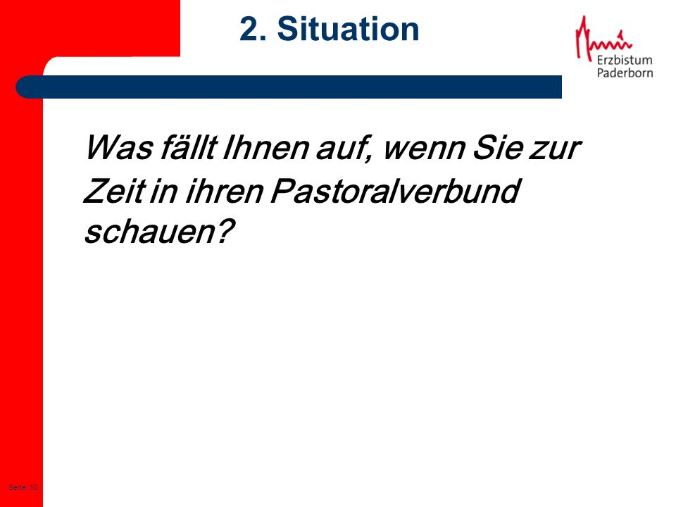 Seite: 10 2. Situation Was fällt Ihnen auf, wenn Sie zur Zeit in ihren Pastoralverbund schauen?