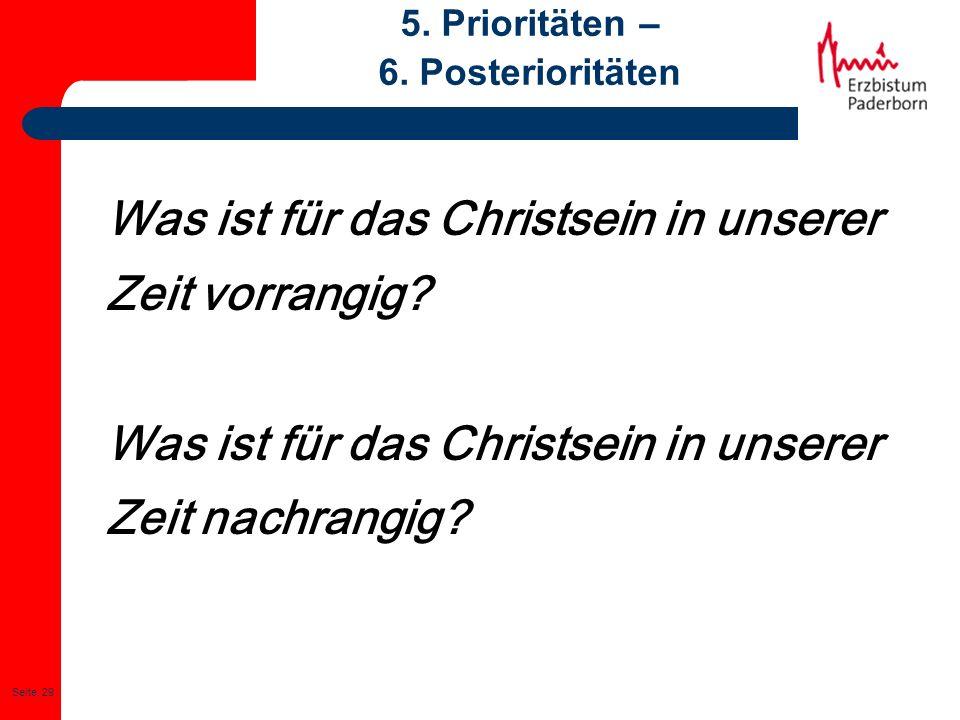 Seite: 29 5. Prioritäten – 6. Posterioritäten Was ist für das Christsein in unserer Zeit vorrangig? Was ist für das Christsein in unserer Zeit nachran