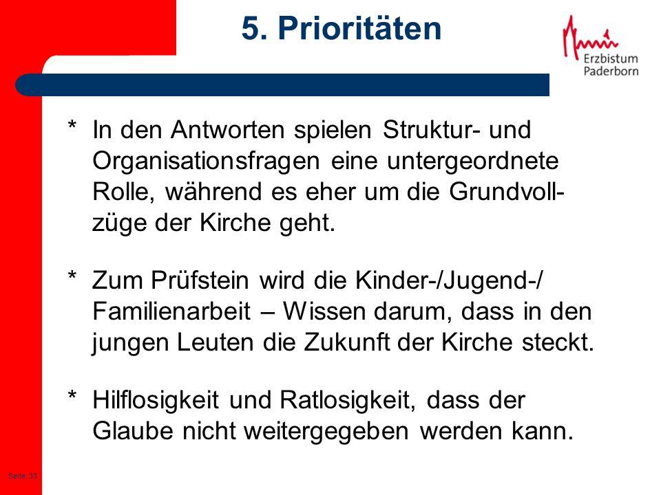 Seite: 33 5. Prioritäten *In den Antworten spielen Struktur- und Organisationsfragen eine untergeordnete Rolle, während es eher um die Grundvoll- züge