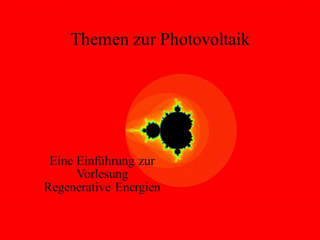 Themen zur Photovoltaik Eine Einführung zur Vorlesung Regenerative Energien