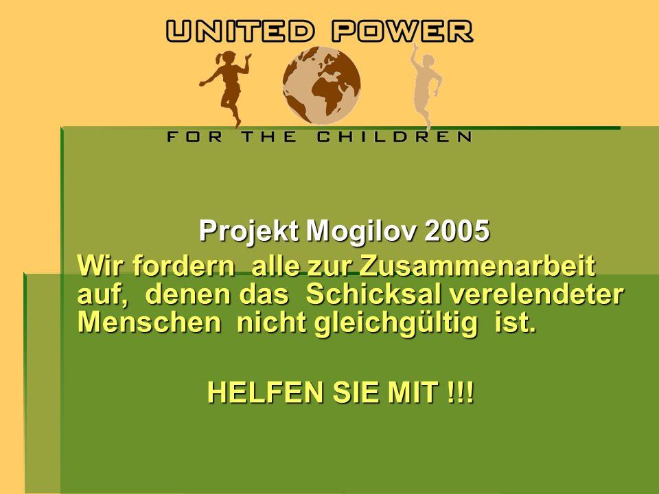 Projekt Mogilov 2005 Projekt Mogilov 2005 Wir fordern alle zur Zusammenarbeit auf, denen das Schicksal verelendeter Menschen nicht gleichgültig ist. H