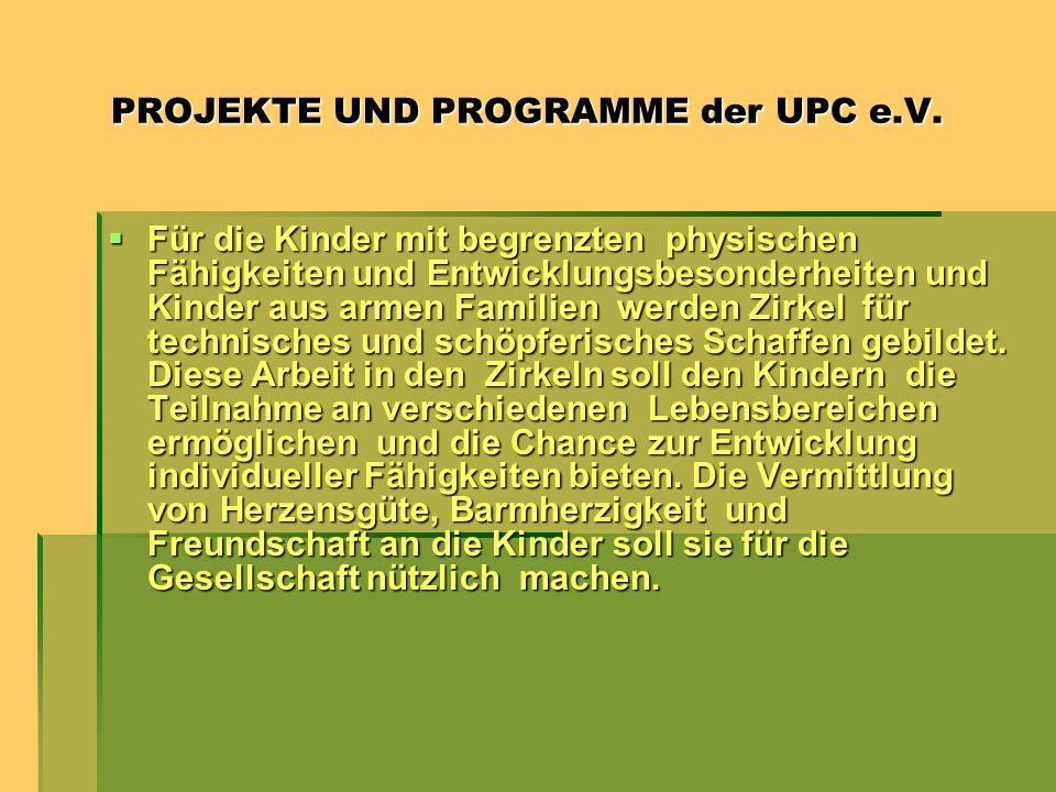 PROJEKTE UND PROGRAMME der UPC e.V. PROJEKTE UND PROGRAMME der UPC e.V. Für die Kinder mit begrenzten physischen Fähigkeiten und Entwicklungsbesonderh
