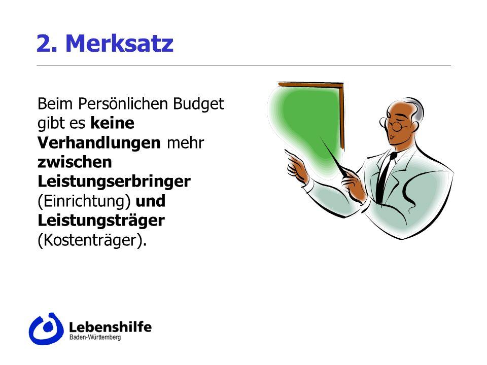 2. Merksatz Beim Persönlichen Budget gibt es keine Verhandlungen mehr zwischen Leistungserbringer (Einrichtung) und Leistungsträger (Kostenträger).