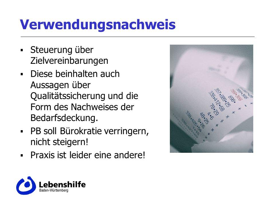 Verwendungsnachweis Steuerung über Zielvereinbarungen Diese beinhalten auch Aussagen über Qualitätssicherung und die Form des Nachweises der Bedarfsde