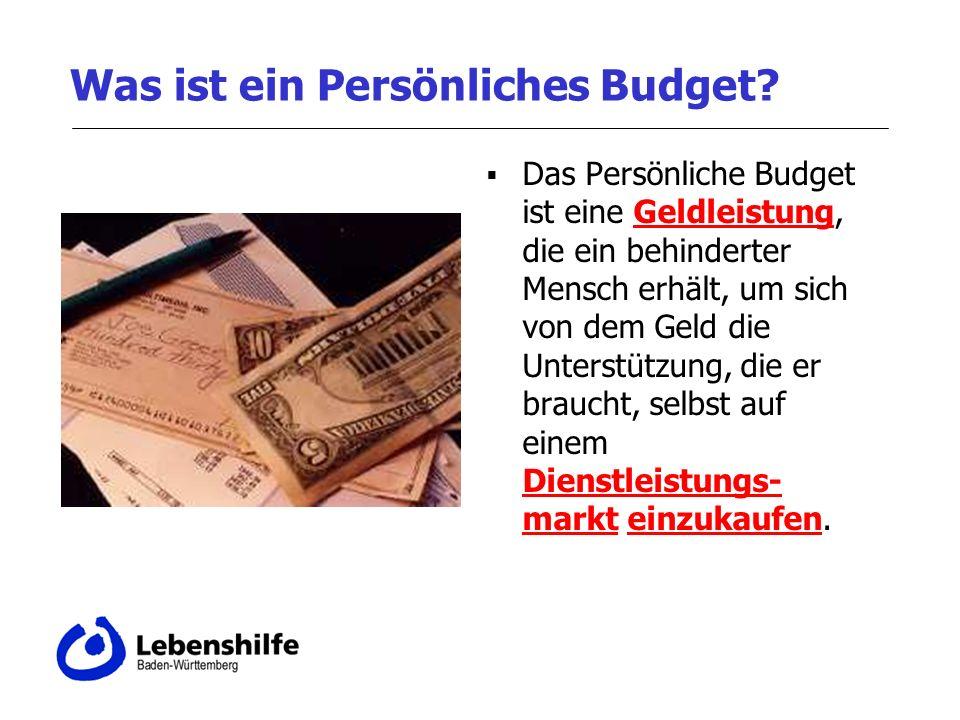 Was ist ein Persönliches Budget? Das Persönliche Budget ist eine Geldleistung, die ein behinderter Mensch erhält, um sich von dem Geld die Unterstützu