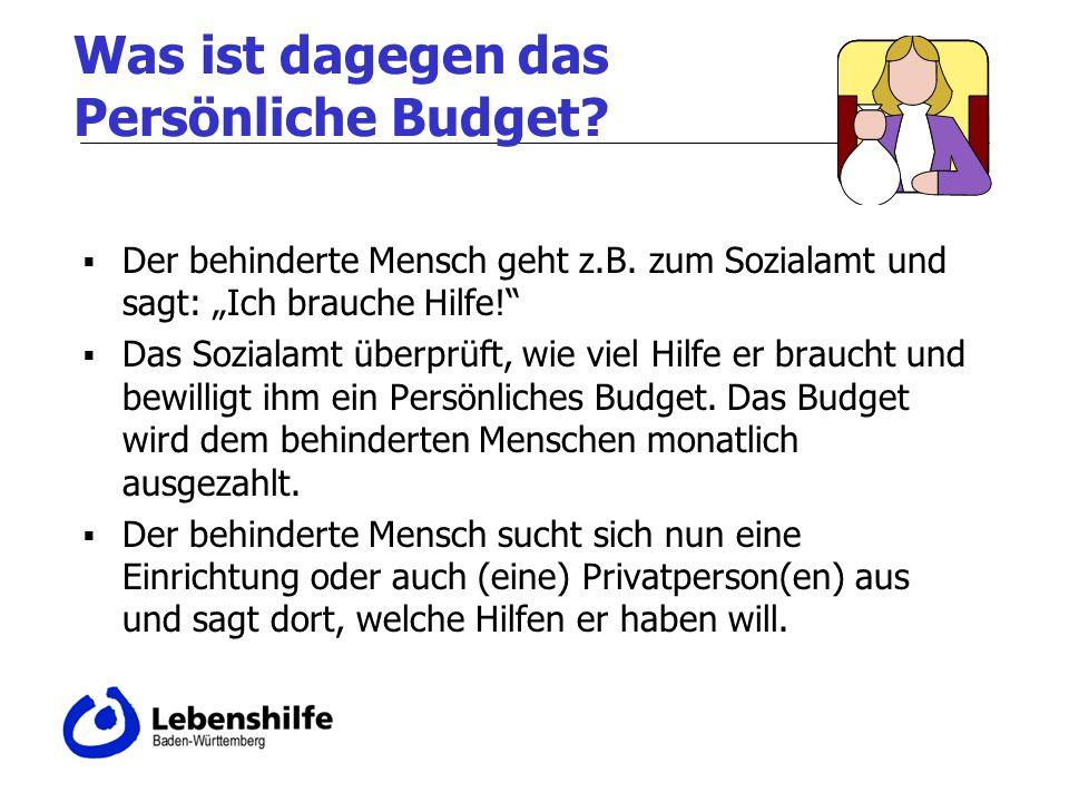 Was ist dagegen das Persönliche Budget? Der behinderte Mensch geht z.B. zum Sozialamt und sagt: Ich brauche Hilfe! Das Sozialamt überprüft, wie viel H