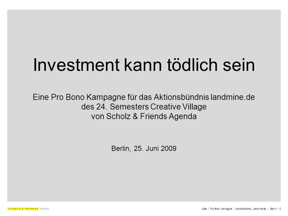 Date I Pro Bono Kampagne I Aktionsbündnis Landmine.de I Berlin I 2 Investment kann tödlich sein Eine Pro Bono Kampagne für das Aktionsbündnis landmine
