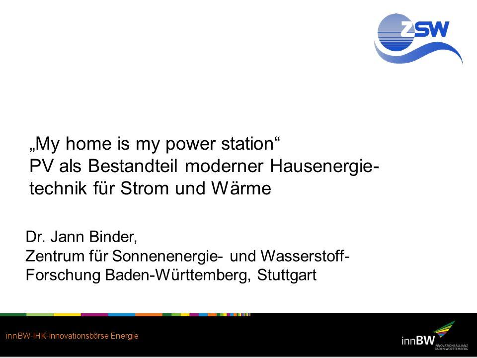 innBW-IHK-Innovationsbörse Energie My home is my power station PV als Bestandteil moderner Hausenergie- technik für Strom und Wärme Dr. Jann Binder, Z
