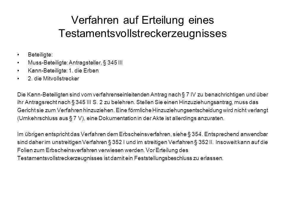 Verfahren auf Erteilung eines Testamentsvollstreckerzeugnisses Beteiligte: Muss-Beteiligte: Antragsteller, § 345 III Kann-Beteiligte: 1. die Erben 2.