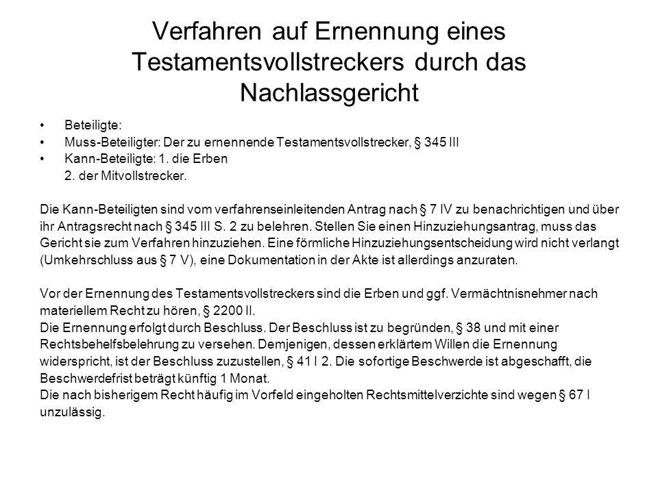 Verfahren auf Ernennung eines Testamentsvollstreckers durch das Nachlassgericht Beteiligte: Muss-Beteiligter: Der zu ernennende Testamentsvollstrecker