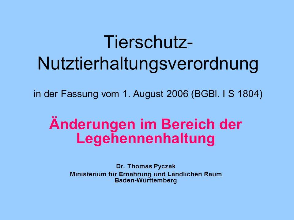 Tierschutz- Nutztierhaltungsverordnung in der Fassung vom 1. August 2006 (BGBl. I S 1804) Änderungen im Bereich der Legehennenhaltung Dr. Thomas Pycza