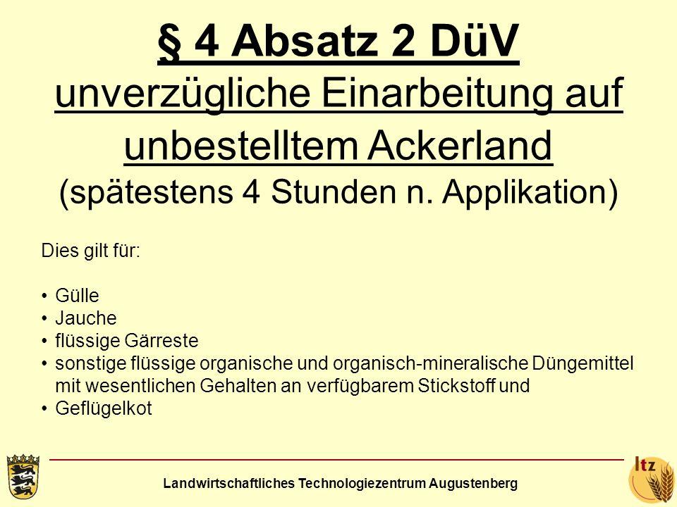 Landwirtschaftliches Technologiezentrum Augustenberg § 4 Absatz 2 DüV unverzügliche Einarbeitung auf unbestelltem Ackerland (spätestens 4 Stunden n. A