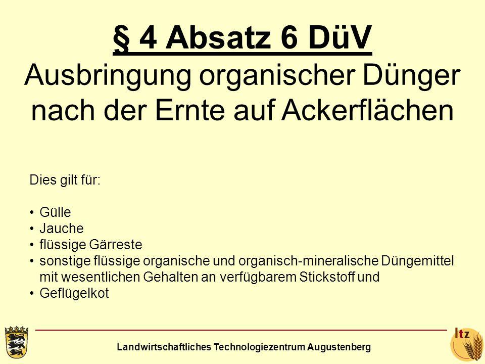 Landwirtschaftliches Technologiezentrum Augustenberg § 4 Absatz 6 DüV Ausbringung organischer Dünger nach der Ernte auf Ackerflächen Dies gilt für: Gü