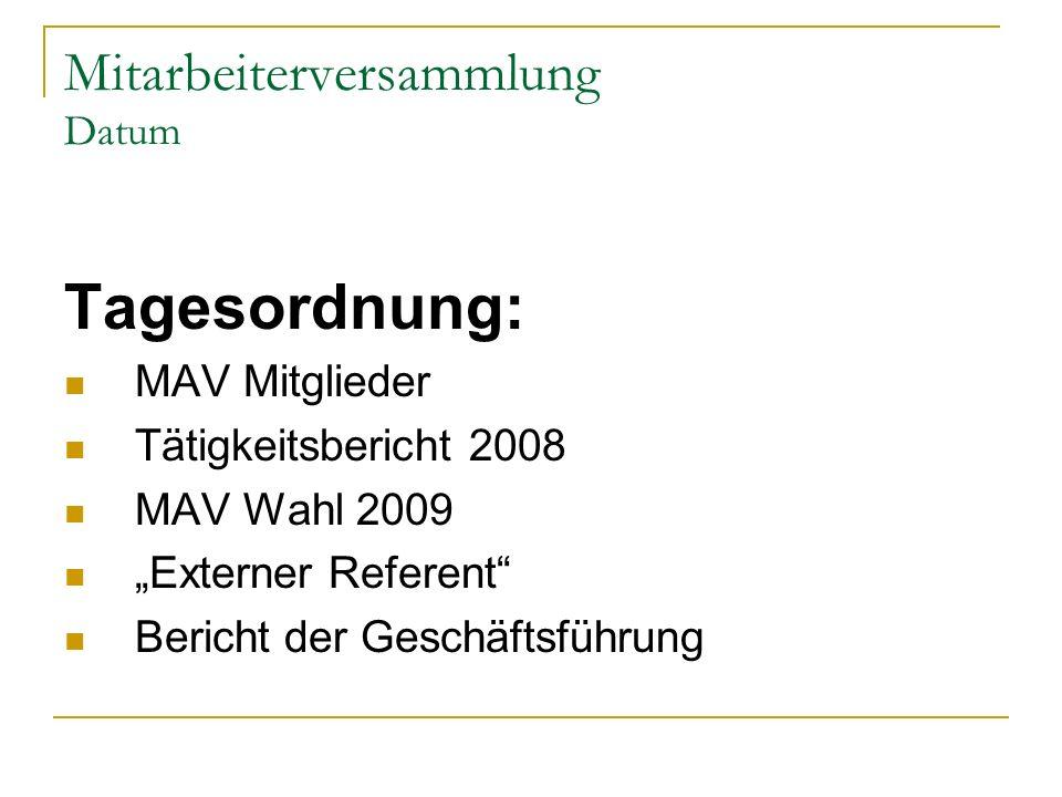 Mitarbeiterversammlung Datum Tagesordnung: MAV Mitglieder Tätigkeitsbericht 2008 MAV Wahl 2009 Externer Referent Bericht der Geschäftsführung