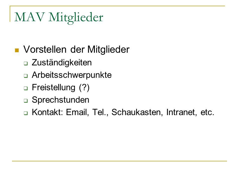 MAV Mitglieder Vorstellen der Mitglieder Zuständigkeiten Arbeitsschwerpunkte Freistellung (?) Sprechstunden Kontakt: Email, Tel., Schaukasten, Intrane