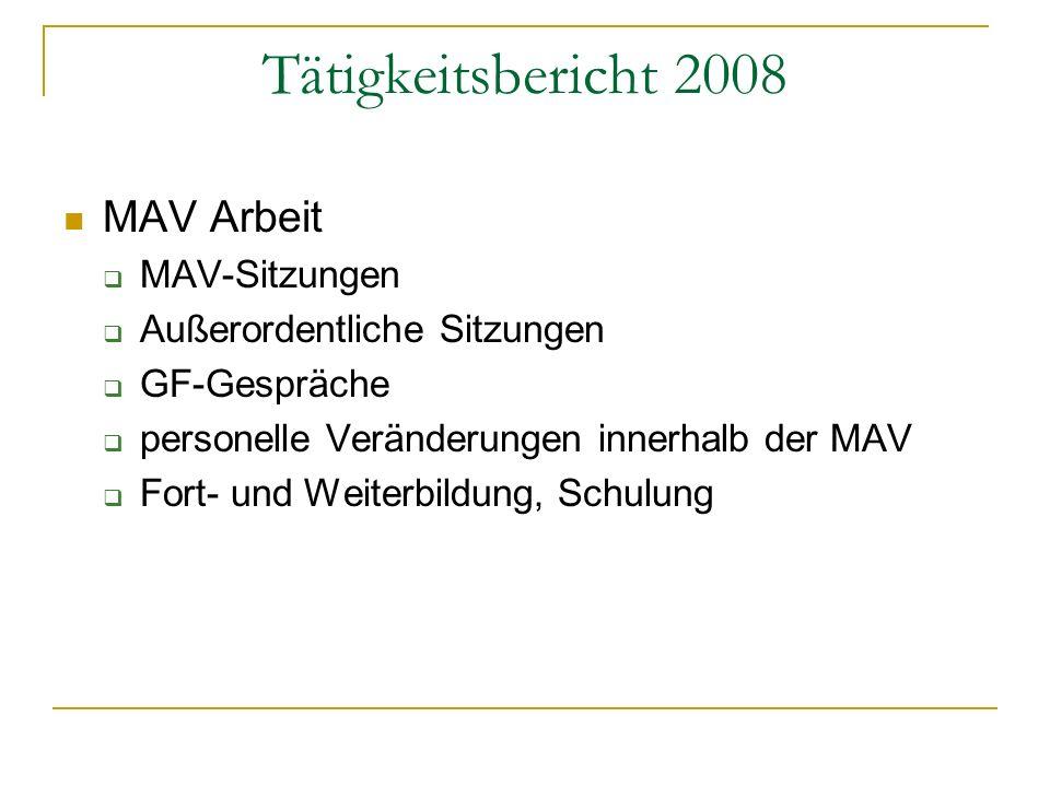 Tätigkeitsbericht 2008 MAV Arbeit MAV-Sitzungen Außerordentliche Sitzungen GF-Gespräche personelle Veränderungen innerhalb der MAV Fort- und Weiterbil