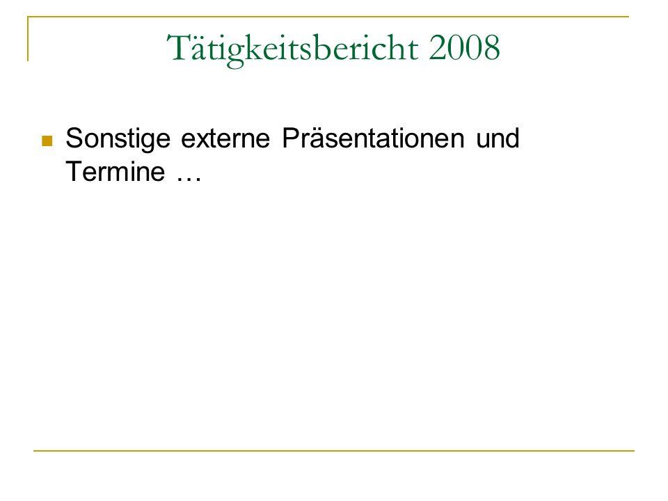 Tätigkeitsbericht 2008 Sonstige externe Präsentationen und Termine …