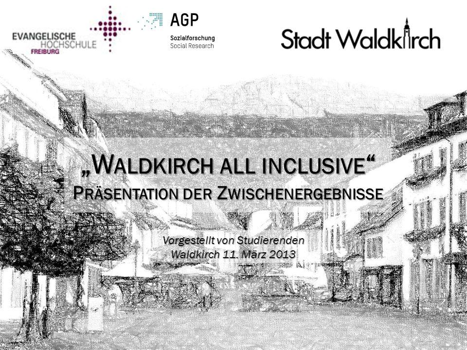 W ALDKIRCH ALL INCLUSIVE P RÄSENTATION DER Z WISCHENERGEBNISSE Vorgestellt von Studierenden Waldkirch 11. März 2013