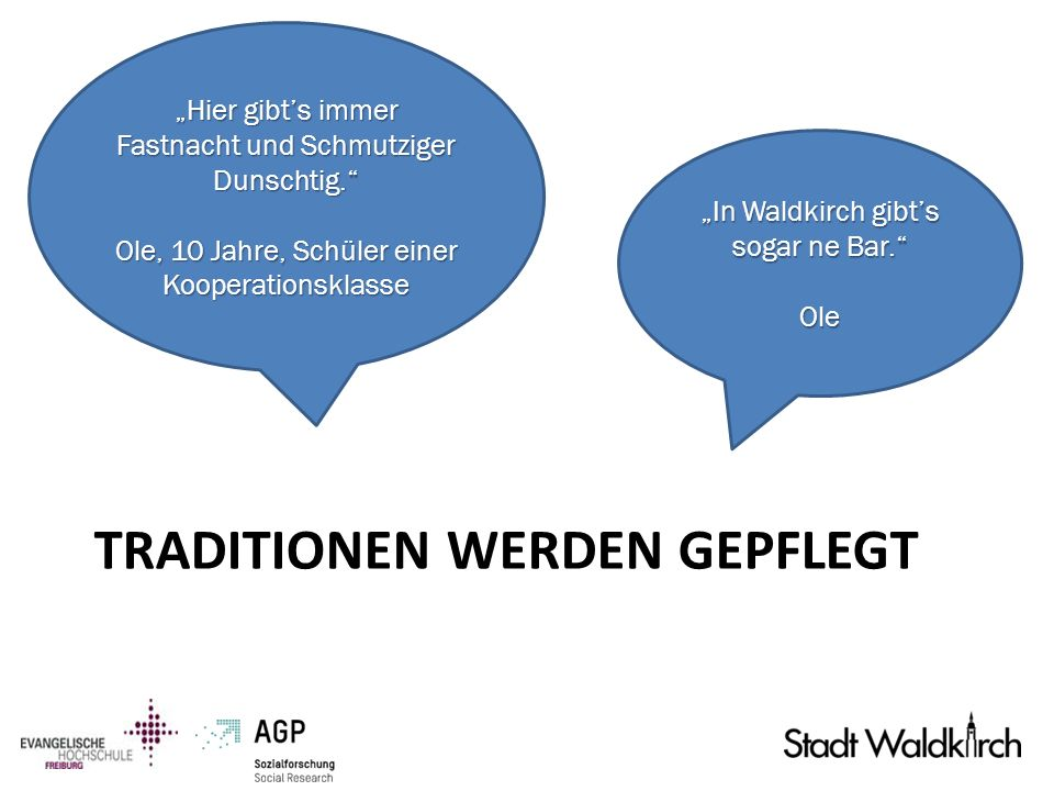 Hier gibts immer Fastnacht und Schmutziger Dunschtig. Ole, 10 Jahre, Schüler einer Kooperationsklasse In Waldkirch gibts sogar ne Bar. Ole TRADITIONEN