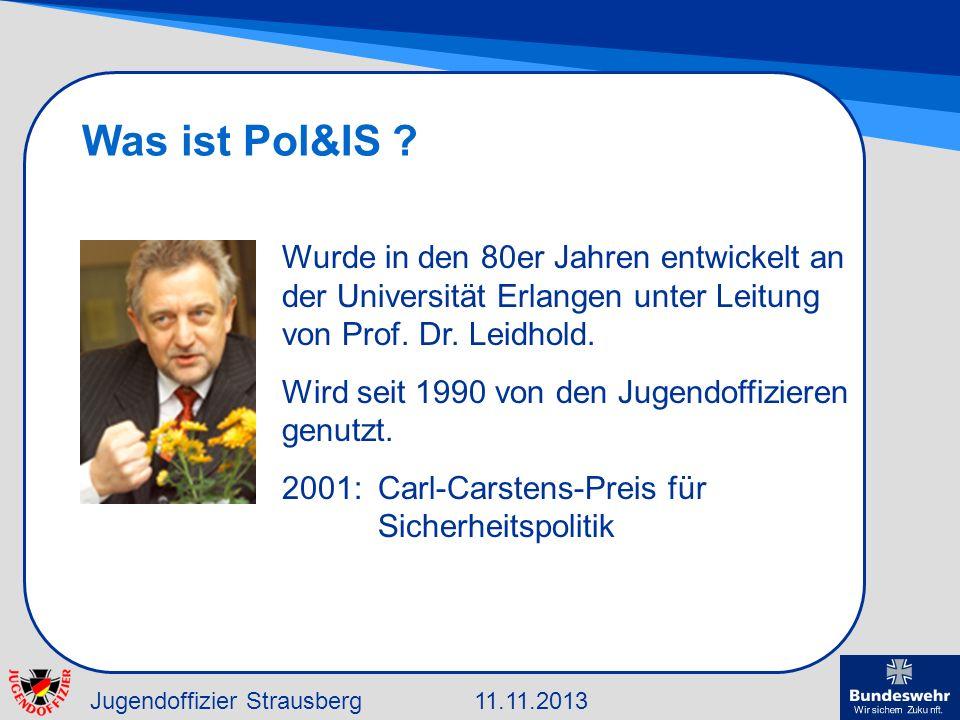 Jugendoffizier Strausberg11.11.2013 Was ist Pol&IS ? Wurde in den 80er Jahren entwickelt an der Universität Erlangen unter Leitung von Prof. Dr. Leidh