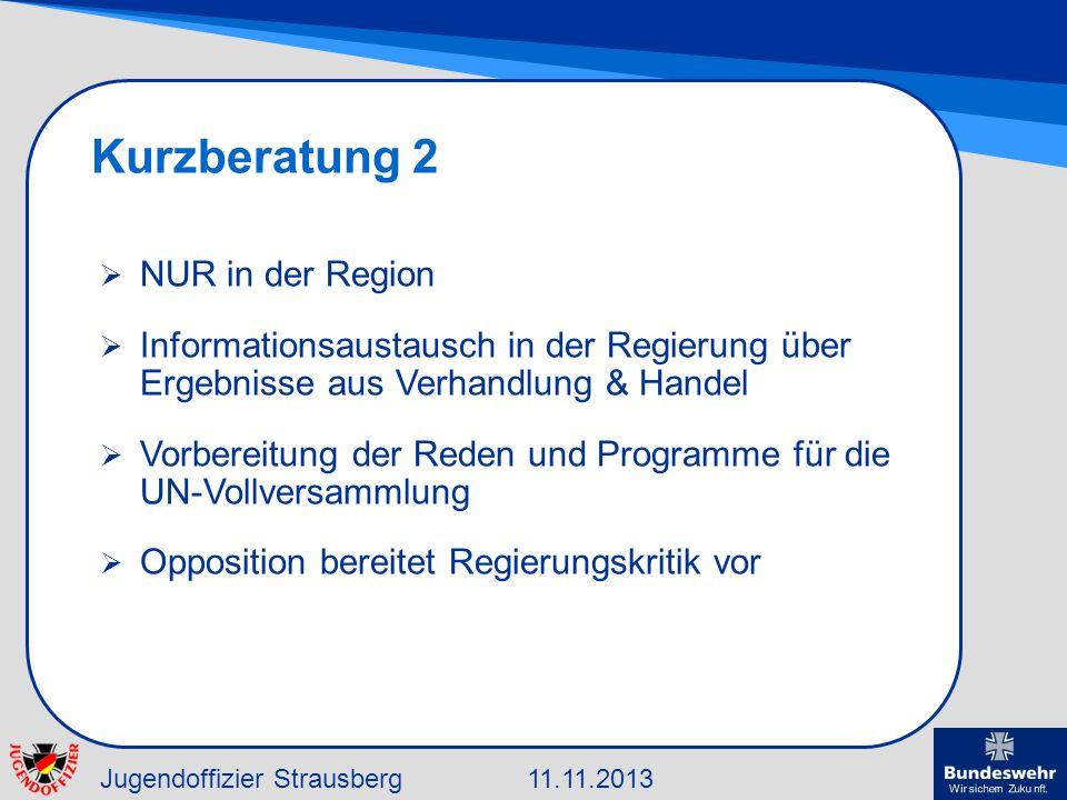 Jugendoffizier Strausberg11.11.2013 Kurzberatung 2 NUR in der Region Informationsaustausch in der Regierung über Ergebnisse aus Verhandlung & Handel V