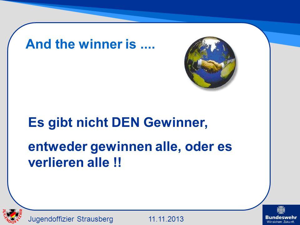 Jugendoffizier Strausberg11.11.2013 And the winner is.... Es gibt nicht DEN Gewinner, entweder gewinnen alle, oder es verlieren alle !!
