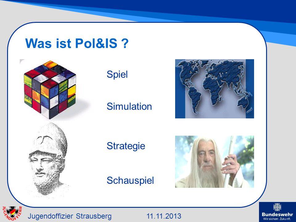 Jugendoffizier Strausberg11.11.2013 Was ist Pol&IS ? Spiel Simulation Strategie Schauspiel