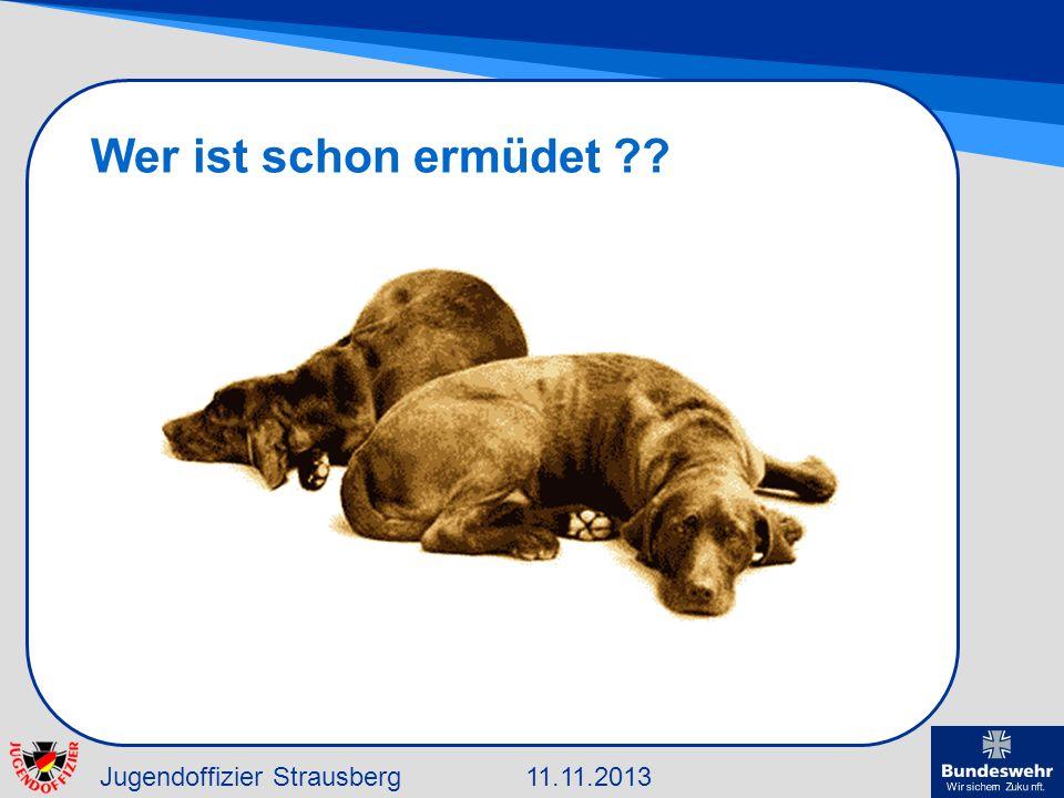 Jugendoffizier Strausberg11.11.2013 Wer ist schon ermüdet ??