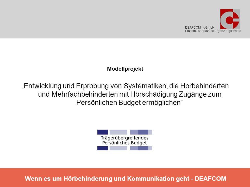 Modellprojekt Entwicklung und Erprobung von Systematiken, die Hörbehinderten und Mehrfachbehinderten mit Hörschädigung Zugänge zum Persönlichen Budget