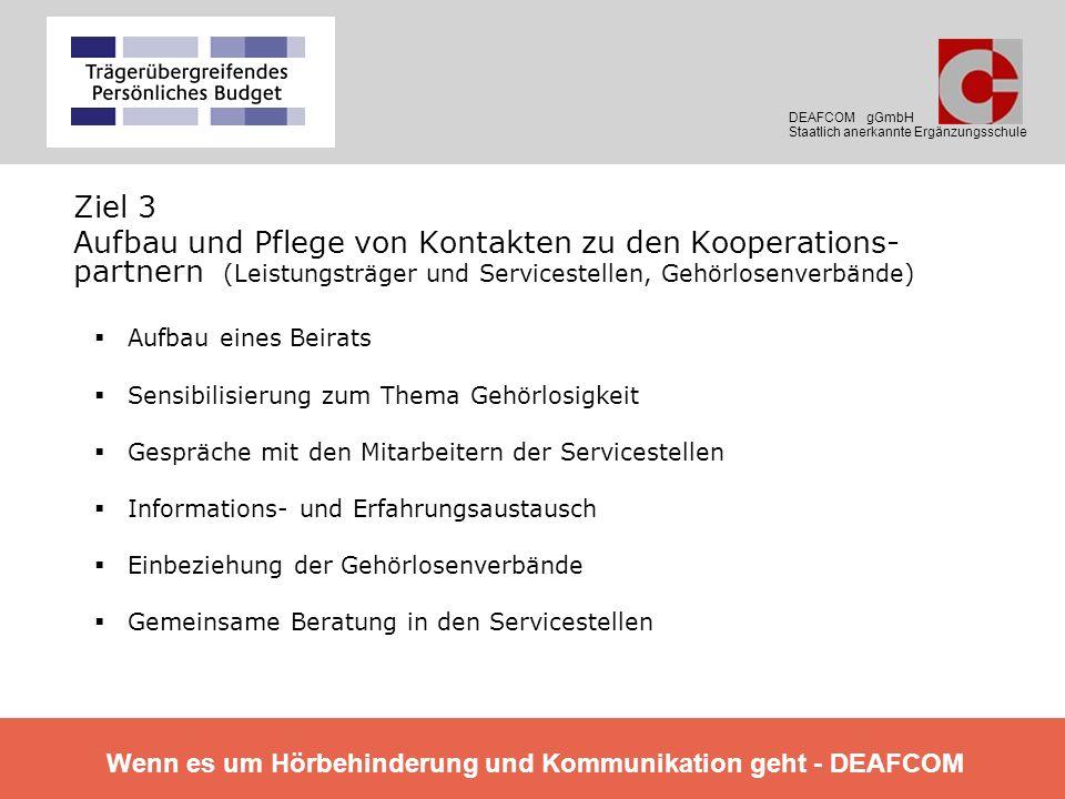 Ziel 3 Aufbau und Pflege von Kontakten zu den Kooperations- partnern (Leistungsträger und Servicestellen, Gehörlosenverbände) Aufbau eines Beirats Sen