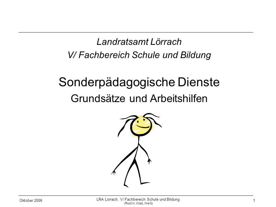 Oktober 2006 LRA Lörrach, V/ Fachbereich Schule und Bildung (Rüdlin, Walz, Weiß) 1 Landratsamt Lörrach V/ Fachbereich Schule und Bildung Sonderpädagog