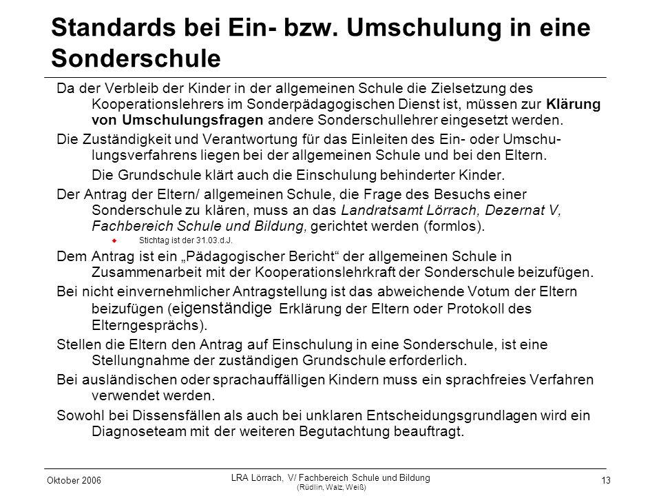 Oktober 2006 LRA Lörrach, V/ Fachbereich Schule und Bildung (Rüdlin, Walz, Weiß) 13 Standards bei Ein- bzw. Umschulung in eine Sonderschule Da der Ver