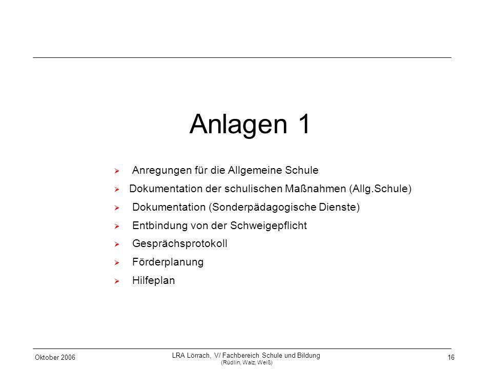 Oktober 2006 LRA Lörrach, V/ Fachbereich Schule und Bildung (Rüdlin, Walz, Weiß) 16 Anlagen 1 Anregungen für die Allgemeine Schule Dokumentation der s