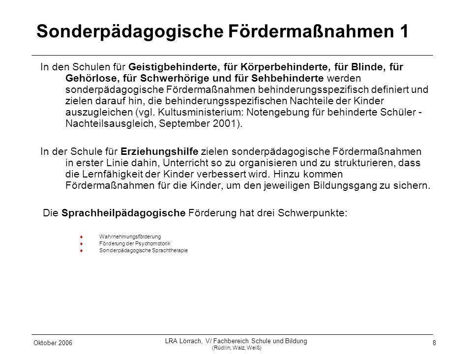 Oktober 2006 LRA Lörrach, V/ Fachbereich Schule und Bildung (Rüdlin, Walz, Weiß) 8 Sonderpädagogische Fördermaßnahmen 1 In den Schulen für Geistigbehi